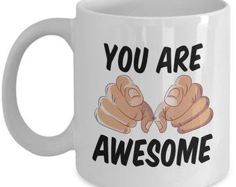 You are Awesome Funny Sarcastic Gift for friend Mug Hilarious Coffee Cup