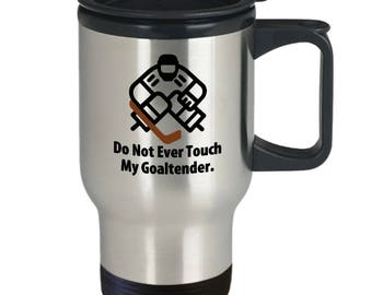 Do Not Ever Touch My Goaltender Funny Hockey Gift Travel Mug Goalie Coffee