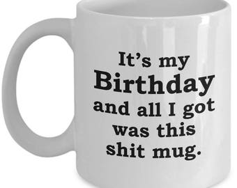 Funny Birthday Gift All I Got Was This Shit Mug Sarcastic Hilarious Coffee Cup