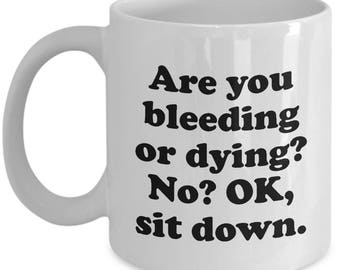 Are You Bleeding or Dying Funny Teacher Mug Gift for Teachers Birthday Sarcastic Coffee Cup