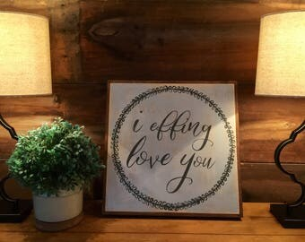 Love | i effing love you | handpainted sign | home decor | sign | hand made gift | freaking love | i heart you | wreath sign