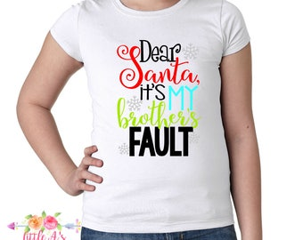 Dear Santa it's all my brothers fault, Sister Christmas shirt, Christmas shirt, Girls Christmas shirt, Sister, Brothers, Christmas,