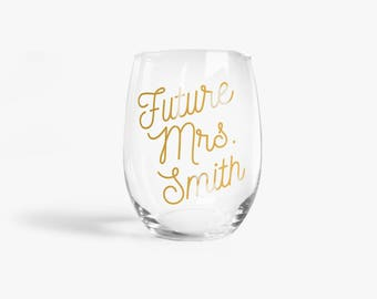 Custom Future Mrs Wine Glass for the Bride > Bridal Shower Gifts > Engagement Gift > Bridesmaid Wine Glass > Personalized Wedding Gifts