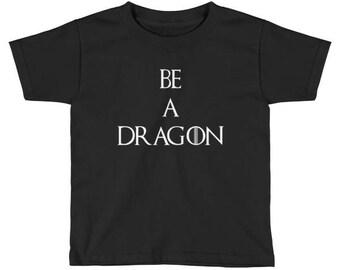 Be A Dragon Toddler Short Sleeve T-Shirt