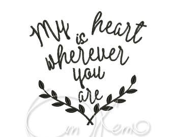 MACHINE EMBROIDERY DESIGN - My heart is wherever you are, love embroidery, valentines embroidery