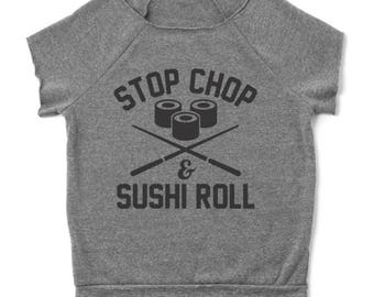 Stop Chop Sushi Roll Funny Humor Foodie Chef Women's Cut Off Sweatshirt DT1384
