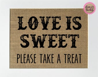 Love is sweet please take a treat / favors sign / sweets table / rustic wedding decor / honey jar favors / candy favors / burlap favors sign