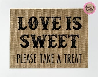 UNFRAMED Love Is Sweet Please Take A Treat / Burlap Print Sign 5x7 8x10 / Rustic Vintage Favors Sign Sweets Table Wedding Decor Sign