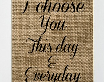 UNFRAMED I Choose You This Day Everyday / Burlap Print Sign 5x7 8x10 / Wedding Party Sign Engagement Party Reception Bridal Shower Table