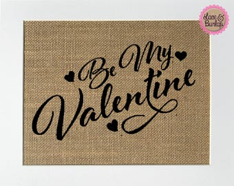 UNFRAMED Be My Valentine / Burlap Print Sign 5x7 8x10 / Rustic Vintage Home Decor Love House Sign Valentines Day Gift For Her For Him