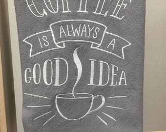 Embroidered kitchen towel Coffee is always a good idea, coffee lover, kitchen decor