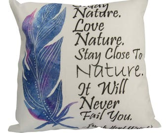 Study Nature.  Love Nature.  Stay Close to Nature.  It will Never Fail You - Frank Lloyd Wright - Pillow Cover