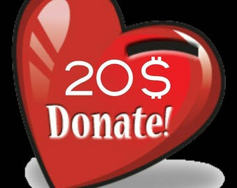 DONATION 20 dollars - you can add more then one if you want to donate more - help