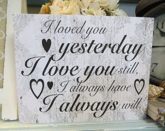 "Wood sign, ""I loved you yesterday I love you still I always have I always will"", Home decor, Valentine's Day, Wedding Gift"