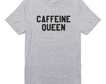 Caffeine Queen Tshirt Teen Funny Shirt Sayings Gifts Funny Graphic Shirts Teen Shirt Tumblr Tee Shirt Unisex Tshirt Men Tshirt Women Tees