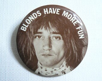 BIG Vintage 70s Rod Stewart - Blonds Have More Fun - Pin / Button / Badge