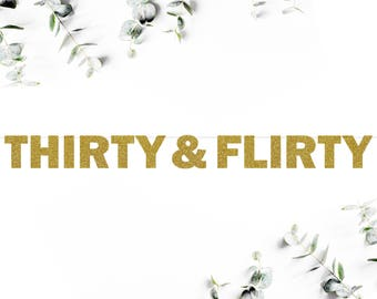 THIRTY & FLIRTY (F5) - glitter banner / milestone / 30th birthday / photo booth / photoprop / backdrop / happy birthday party decoration