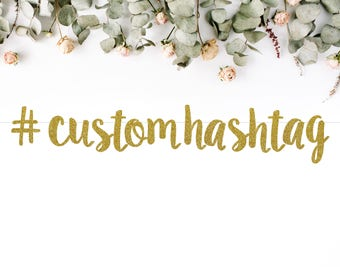 CUSTOM HASHTAG BANNER (S7) - personalize for wedding / bachelorette / bridal shower / baby shower / birthday / graduation / party decoration