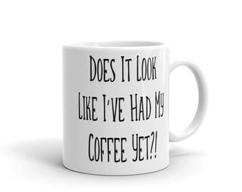 Does it Look Like I've Had My Coffee Yet? Funny Coffee Addict Mug