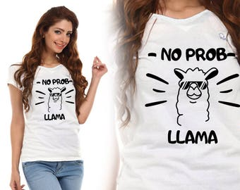 No Prob LLAMA, Fun Shirt, Shirt, T-Shirts, Gift For Him, Gift For Her, Custom Shirt, Funny Shirts, Heat Transfer Vinyl