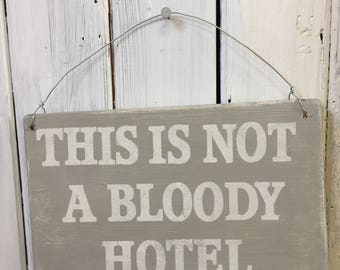 This Is Not A Bloody Hotel sign, Hand Painted Sign, Shabby Chic Sign, Wooden Sign, House signs, Keep Tidy sign, English Signs,