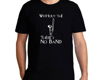 Without The Trombone There'S No Band T-Shirt