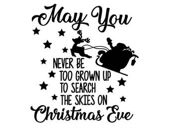 May You Never Be Too Grown Up SVG, To Search The Skies On Christmas SVG, Quote SVG, Holiday Svg, Stars Svg, Santa Svg, svg, dxf, eps, png.