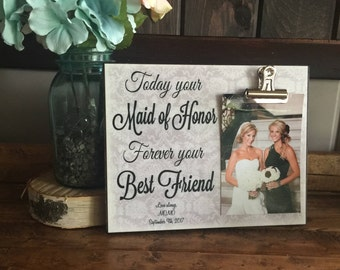 Today Your Maid Of Honor Forever Your BestFriend, Bridesmaid Gift, Wedding Thank You, Sisters Gift, 8x10 Photo Clip Board With Photo Display