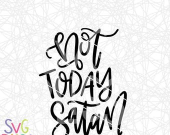 Not Today Satan SVG, Christian, Religious,Handlettered SVG Cutting File,Digital Download, Cricut/Silhouette, svg eps dxf png file formats