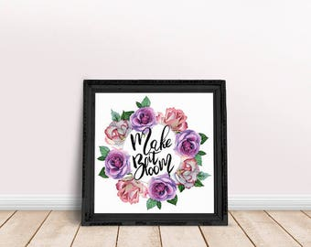 Encouragement Gift Make it Bloom | Housewarming Gift, Home Decor, Floral Wall Art, Immediate Download, Printable Poster, Inspiring Saying
