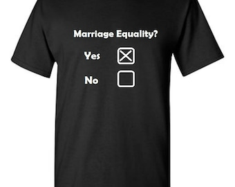 Marriage Equality?  Yes  -  T shirt