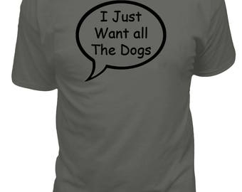 I Want All Of The Dogs T-shirt, Funny T-shirt, dog lovers, dog owners, dog Owner Tee