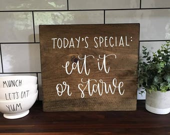 Eat It Or Starve - Wood Sign