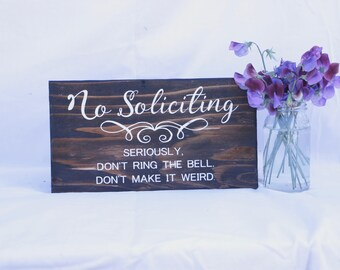 No Soliciting. Seriously. Don't ring the bell. Don't make it weird.