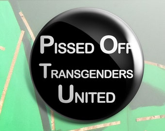 Pissed off transgenders unite button pin