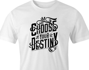 "T-Shirt with ""Choose Your Destiny"" logo Print, ""Choose Your Destiny"" T-Shirt, Printed T-Shirt ""Choose Your Destiny"" logo, Destiny T-Shirt."