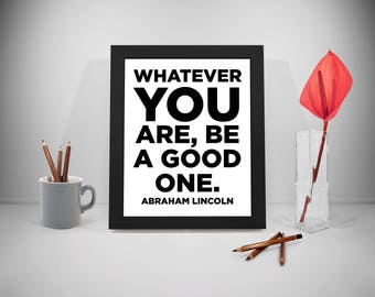 Abraham Lincoln Quote, Be A Good One Quotes, Abe Lincoln, Life Print, Motivational Print, Home Decor, Office Art