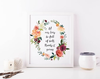 Let Our Lives Be Full of Both Thanks And Giving Printable Wall Art Thanksgiving Decor Thanksgiving Print Fall Floral Print Thanksgiving Art