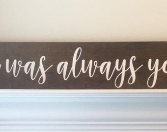 "It Was Always You Sign-24""x 5.5"" Wood Sign-Wedding Wood Prop-It Was Always You Wood Sign"
