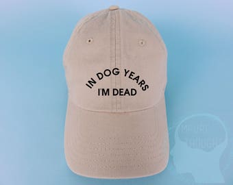 In Dog Years I'm Dead Dad Hat Embroidered Baseball Black Cap Low Profile Custom Strap Back Unisex Adjustable Cotton Baseball Hat