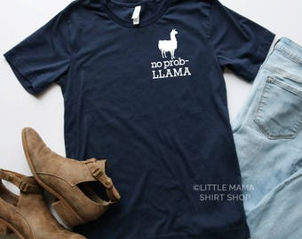 Llama Shirt  | Womens Llama Shirt | Llama Mama | No Prob Llama | Graphic Tees for Women | No Probllama | Women's Shirt | Lllama Shirts