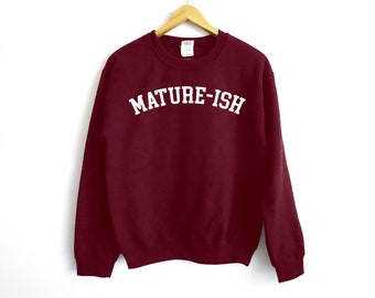 Mature-Ish Sweatshirt - Adulting Shirt - Funny Shirt - College Shirt - Mom Shirt - Dad Shirt - Parenting Shirt - Adult Shirt - Mature Shirt