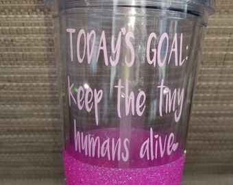Today's Goal: Keep the tiny humans alive!, Glitter Tumbler