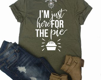 I'm Just Here For The Pie // Fall Shirt // Thanksgiving Shirt // Pie Shirt // Cute Thanksgiving Shirt // Funny