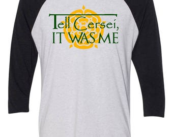 Tell Cersei, It was Me - House Tyrell, Queen of Thorns Baseball Game of Thrones Tshirt  3/4 Sleeve