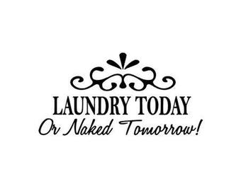 Laundry Today OR NAKED TOMORROW!; interior design, laundry Quotes, Quote Decals, Fast Processing!