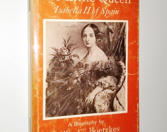The Little Queen: Isabella II of Spain by Ottilie G Boetzkes 1966 1st Edition Hardcover HC w/ Dust Jacket DJ - Juvenile Youth Biography
