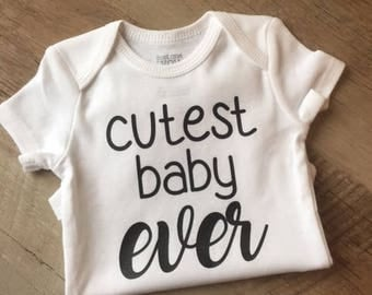 Cutest Baby Ever Baby Bodysuit - Baby outfits - Cutest Baby Ever - Cute Baby Gift - Baby Clothing  - Baby Shower Gift - Going Home Outfit