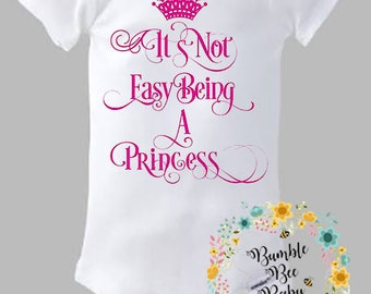 It's Not Easy Being A Princess, Princess Baby, Onesie or Tee - Any Color Onesie or Tee with Any Color Lettering - Super Cute!
