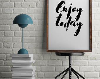 Enjoy Today    Printable Wall Art, Printable Quote, Downloadable Print